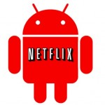 Android finally gets Netflix app, for five devices